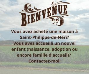 Vous avez acheté une maison à Saint-Philippe-de-Néri_ Vous avez accueilli un nouvel enfant naissance, adoption ou encore famille d'accueil_ Contactez-moi!